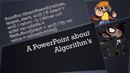 A PowerPoint about Algorithm's. What is an algorithm?  a process or set of rules to be followed in calculations or other problem-solving operations,