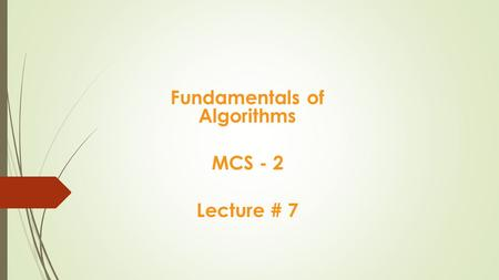 Fundamentals of Algorithms MCS - 2 Lecture # 7. Types of Algorithms.