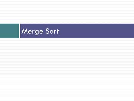 Merge Sort. What Is Sorting? To arrange a collection of items in some specified order. Numerical order Lexicographical order Input: sequence of numbers.