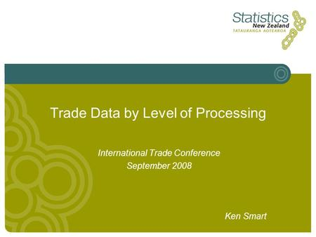 Trade Data by Level of Processing International Trade Conference September 2008 Ken Smart.