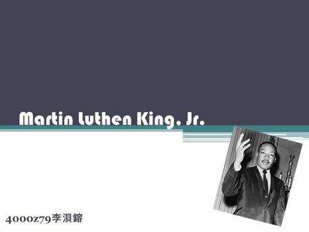 Martin Luthen King, Jr. 4000z79 李浿鎔. I have a dream Five score years ago, a great American, in whose symbolic shadow we stand signed the Emancipation.