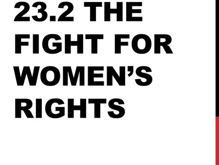 23.2 THE FIGHT FOR WOMEN'S RIGHTS. WOMEN ORGANIZE Betty Friedan's Feminist Mystique (book) was a rallying cry for women tired of 50s conformity Her book,