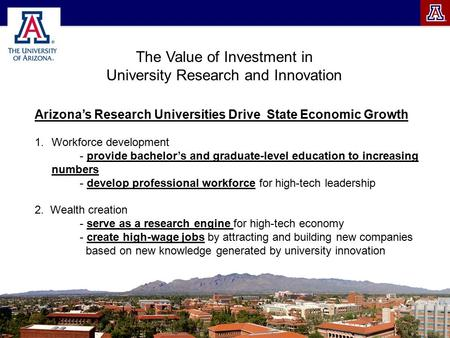 The Value of Investment in University Research and Innovation Arizona's Research Universities Drive State Economic Growth 1.Workforce development - provide.