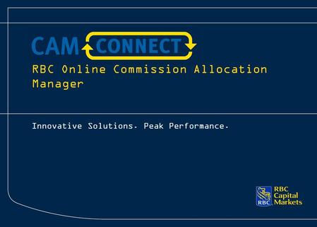 RBC Online Commission Allocation Manager Innovative Solutions. Peak Performance.