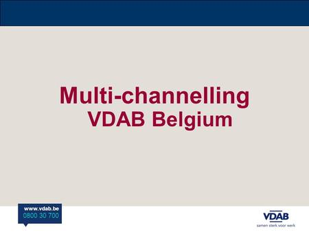 Www.vdab.be 0800 30 700 Multi-channelling VDAB Belgium.