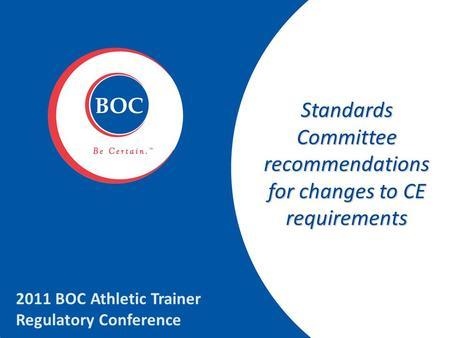 Standards Committee recommendations for changes to CE requirements 2011 BOC Athletic Trainer Regulatory Conference.