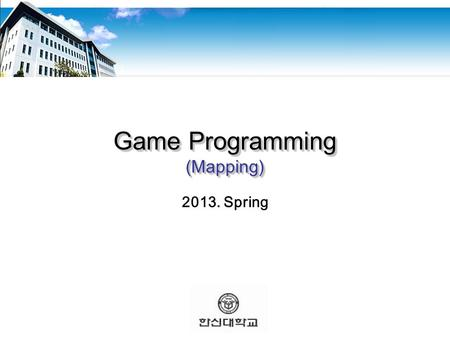 Game Programming (Mapping) 2013. Spring.