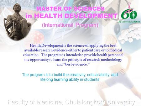 MASTER OF SCIENCES in HEALTH DEVELOPMENT MASTER OF SCIENCES in HEALTH DEVELOPMENT Health Development is the science of applying the best available research.