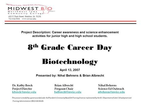Project Description: Career awareness and science enhancement activities for junior high and high school students. 8 th Grade Career Day Biotechnology.