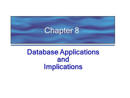 Chapter 8 Database Applications and Implications.