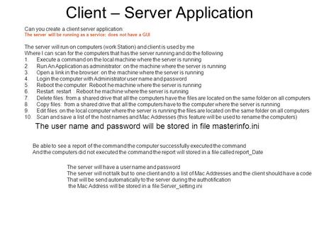 Client – Server Application Can you create a client server application: The server will be running as a service: does not have a GUI The server will run.