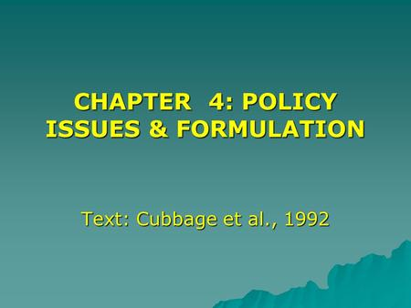 CHAPTER 4: POLICY ISSUES & FORMULATION Text: Cubbage et al., 1992.