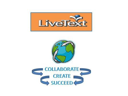 LiveText is an… Online Work Environment and…YOUR Digital Notebook! No More Lost Paper Assignments!