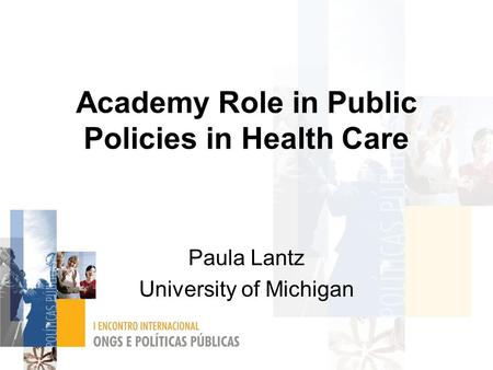 Academy Role in Public Policies in Health Care Paula Lantz University of Michigan.