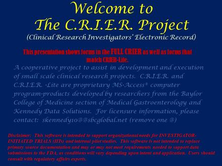 Welcome to The C.R.I.E.R. Project (Clinical Research Investigators' Electronic Record) A cooperative project to assist in development and execution of.