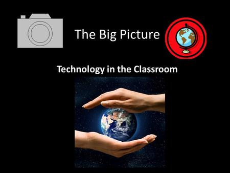 The Big Picture Technology in the Classroom. intelligence is the ability to learn about, learn from, understand, and interact with one's environment.