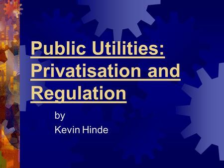 Public Utilities: Privatisation and Regulation by Kevin Hinde.