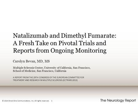 © 2014 Direct One Communications, Inc. All rights reserved. 1 Natalizumab and Dimethyl Fumarate: A Fresh Take on Pivotal Trials and Reports from Ongoing.