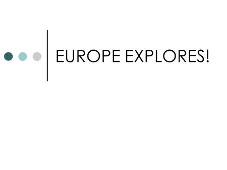 EUROPE EXPLORES!. European Exploration In the late 1400s, trade, technology, and the rise of strong kingdoms led to a new era of exploration. Spurred.