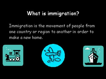 What is an immigrant? An immigrant is a person who moves from one country or region to another in order to make a new home. Picture from:
