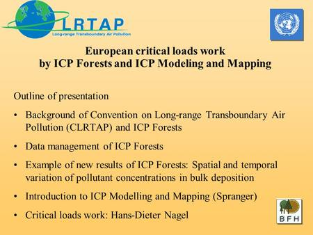 European critical loads work by ICP Forests and ICP Modeling and Mapping Outline of presentation Background of Convention on Long-range Transboundary Air.