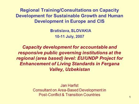 1 Regional Training/Consultations on Capacity Development for Sustainable Growth and Human Development in Europe and CIS Bratislava, SLOVAKIA 10-11 July,