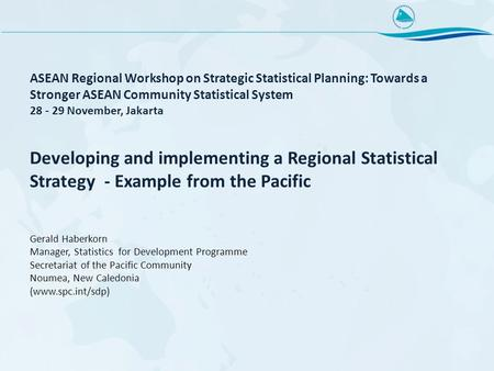 ASEAN Regional Workshop on Strategic Statistical Planning: Towards a Stronger ASEAN Community Statistical System 28 - 29 November, Jakarta Developing and.