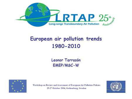 European air pollution trends 1980-2010 Leonor Tarrasón EMEP/MSC-W Workshop on Review and Assessment of European Air Pollution Policies 25-27 October 2004,