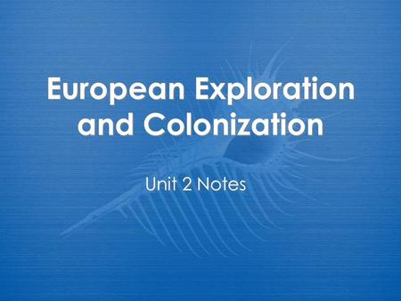 European Exploration and Colonization Unit 2 Notes.