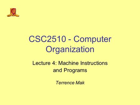 CSC2510 - Computer Organization Lecture 4: Machine Instructions and Programs Terrence Mak.