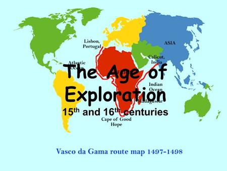 The Age of Exploration 15 th and 16 th centuries.