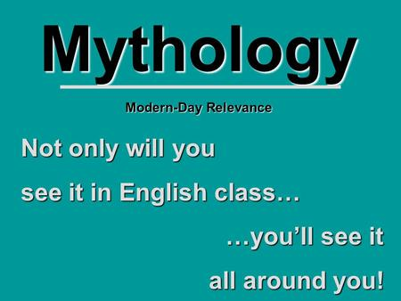 Mythology Not only will you see it in English class… …you'll see it all around you! Modern-Day Relevance.