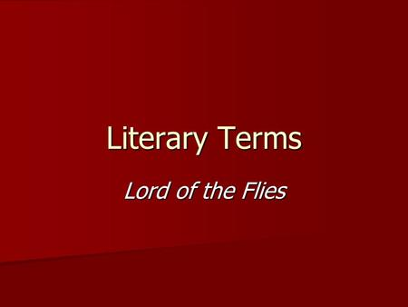 Literary Terms Lord of the Flies. Allusion: A reference to a well known person, place, event, literary work, or work of art. Common allusions: The Bible.