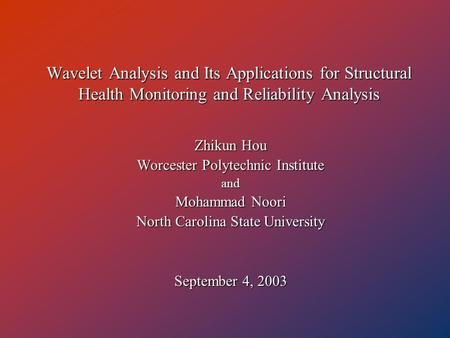 Wavelet Analysis and Its Applications for Structural Health Monitoring and Reliability Analysis Zhikun Hou Worcester Polytechnic Institute and Mohammad.