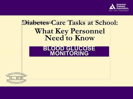 Diabetes Care Tasks at School: What Key Personnel Need to Know Diabetes Care Tasks at School: What Key Personnel Need to Know BLOOD GLUCOSE MONITORING.