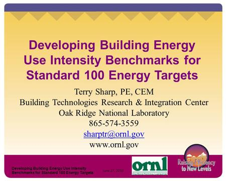 Developing Building Energy Use Intensity Benchmarks for Standard 100 Energy Targets Terry Sharp, PE, CEM Building Technologies Research & Integration Center.