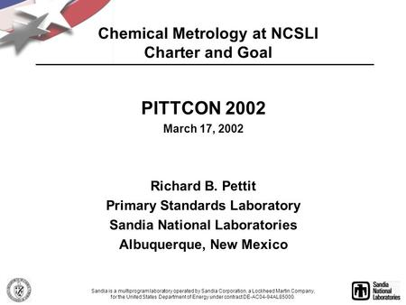 Chemical Metrology at NCSLI Charter and Goal PITTCON 2002 March 17, 2002 Richard B. Pettit Primary Standards Laboratory Sandia National Laboratories Albuquerque,