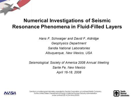 Numerical Investigations of Seismic Resonance Phenomena in Fluid-Filled Layers Hans F. Schwaiger and David F. Aldridge Geophysics Department Sandia National.