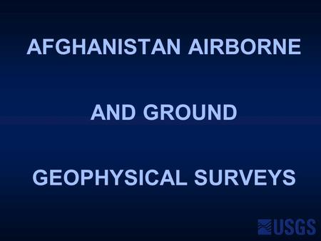 AFGHANISTAN AIRBORNE AND GROUND GEOPHYSICAL SURVEYS.