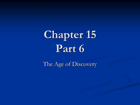 Chapter 15 Part 6 The Age of Discovery. 1450-1650 The Age of Discovery Brought to you by the Renaissance Brought to you by the Renaissance.