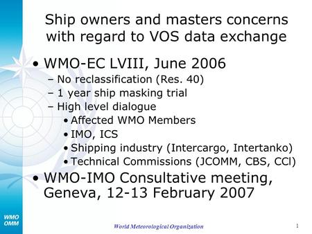 1 World Meteorological Organization Ship owners and masters concerns with regard to VOS data exchange WMO-EC LVIII, June 2006 –No reclassification (Res.