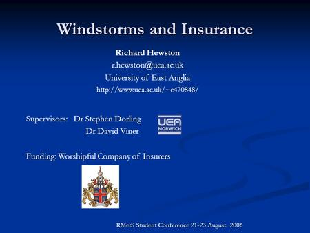 Windstorms and Insurance RMetS Student Conference 21-23 August 2006 Richard Hewston University of East Anglia