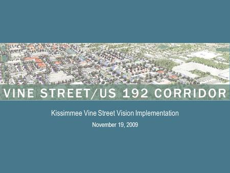Kissimmee Vine Street Vision Implementation November 19, 2009.