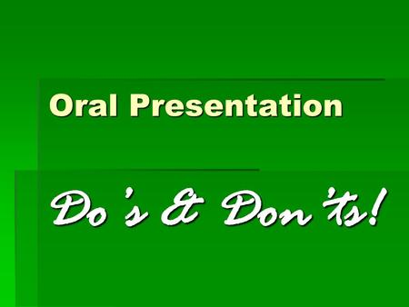 "Oral Presentation Do's & Don'ts! Do's & Don'ts!. First, … the ""Do's""  Speak clearly  Use large fonts.  Use large fonts. Anything smaller than 24 point."