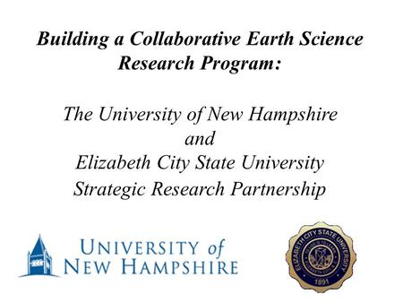 Building a Collaborative Earth Science Research Program: The University of New Hampshire and Elizabeth City State University Strategic Research Partnership.
