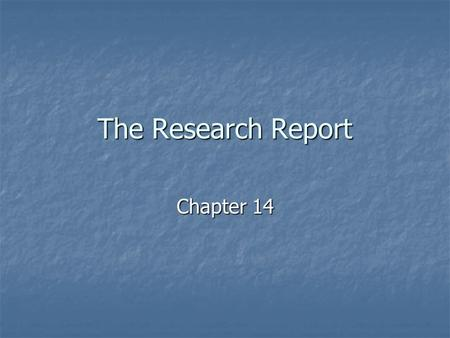The Research Report Chapter 14. Written Research Report Key Issues Key Issues Three characteristics Three characteristics Completeness Completeness Accuracy.