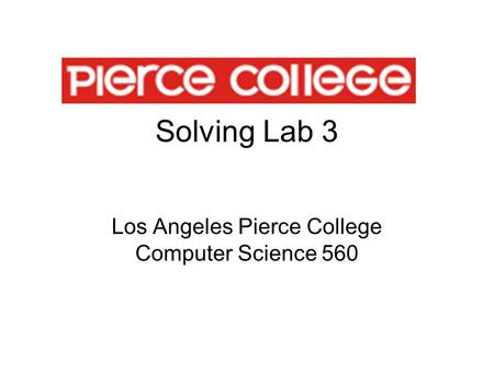 Solving Lab 3 Los Angeles Pierce College Computer Science 560.