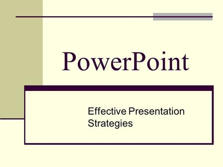 PowerPoint Effective Presentation Strategies. Remember PowerPoint is just a tool You are the presentation.