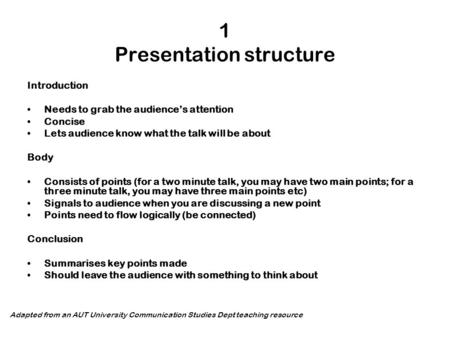 1 Presentation structure Introduction Needs to grab the audience's attention Concise Lets audience know what the talk will be about Body Consists of points.
