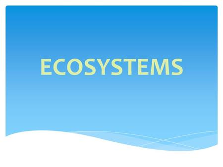 ECOSYSTEMS. 1. FOREST ECOSYSTEM 2. POND ECOSYSTEM.